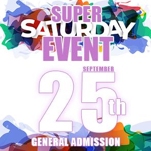 Super Saturday Gen.Adm.